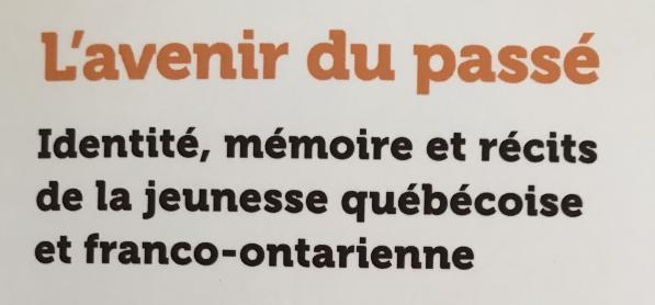 L'avenir du passé Identité, mémoire et récits de la jeunesse québécoise et franco-ontarienne - Notre nouvel ouvrage est maintenant disponible ! Procurez-vous votre exemplaire auprès des Presses de l'Université d'Ottawa